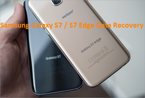 Recover Photos, Contacts, Messages from Galaxy S7/S7 Edge