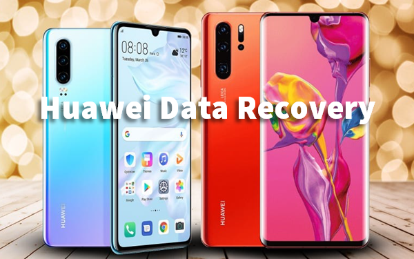 How to Recover Data, Photos, SMS, Contacts from Huawei P30