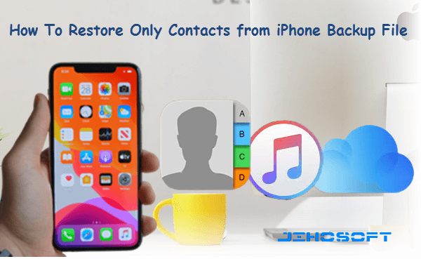 Restore Only Contacts from iPhone Backup For Free
