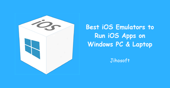 8 Best iOS Emulators to Run iOS Apps On Windows PC & Laptop