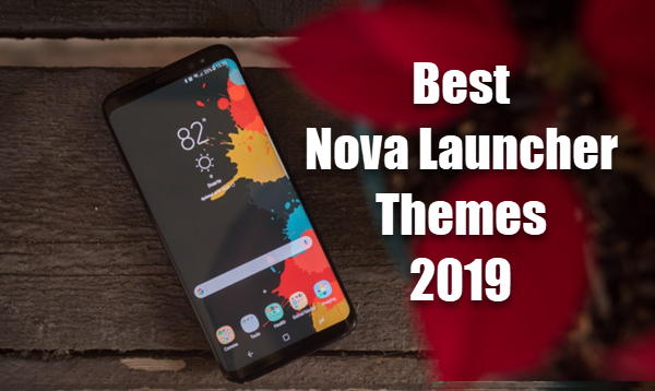 Best 15 Nova Launcher Themes 2019