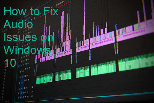 How to Fix Audio Issues on Windows 10