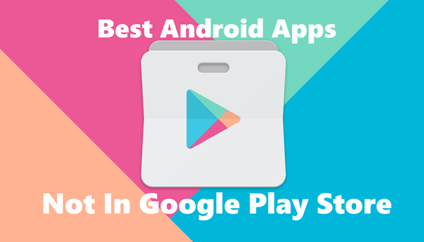 15 Best Android Apps Not Available In Google Play Store
