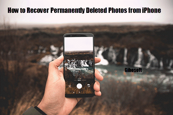 Recover Permanently Deleted Photos from iPhone.