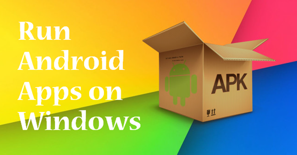 How to Run Android APK Files on Windows 10 Computer