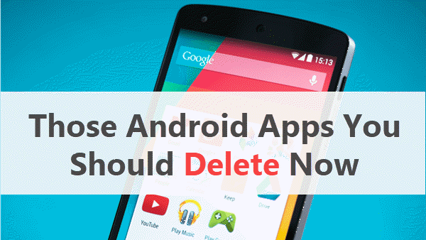 14 Types of Android Apps You Should Delete Today
