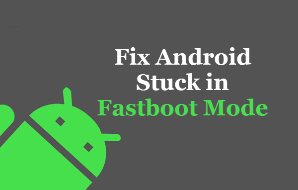 How to Fix Android Stuck in Fastboot Mode