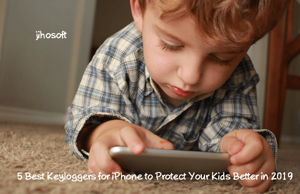 5 Best Keyloggers for iPhone to Monitor Your Kids in 2019