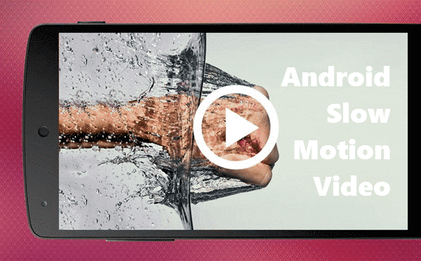 15 Best Slow Motion Camera Apps for Android