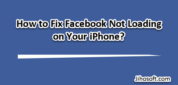 Facebook Not Loading or Working on iPhone.