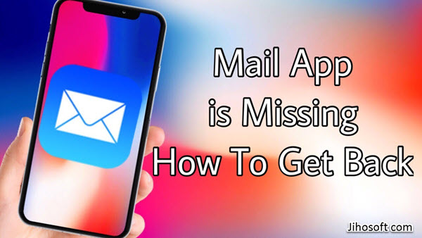 Fix Mail App Disappeared from Your iPhone.