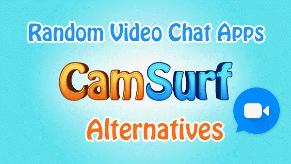 Best Alternative Video Chat Apps like Camsurf.