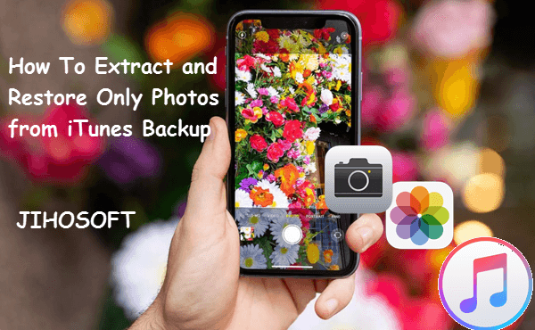 Extract and Restore Only Photos from iTunes Backup