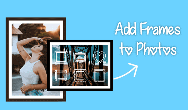 Add Frame to Your Photos.