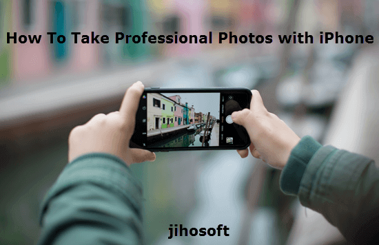 Take Professional Photos with iPhone.