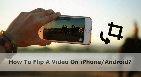 Can You Flip A Video On iPhone/ Android?