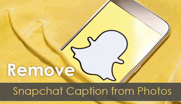 How To Remove Snapchat Caption From Photo